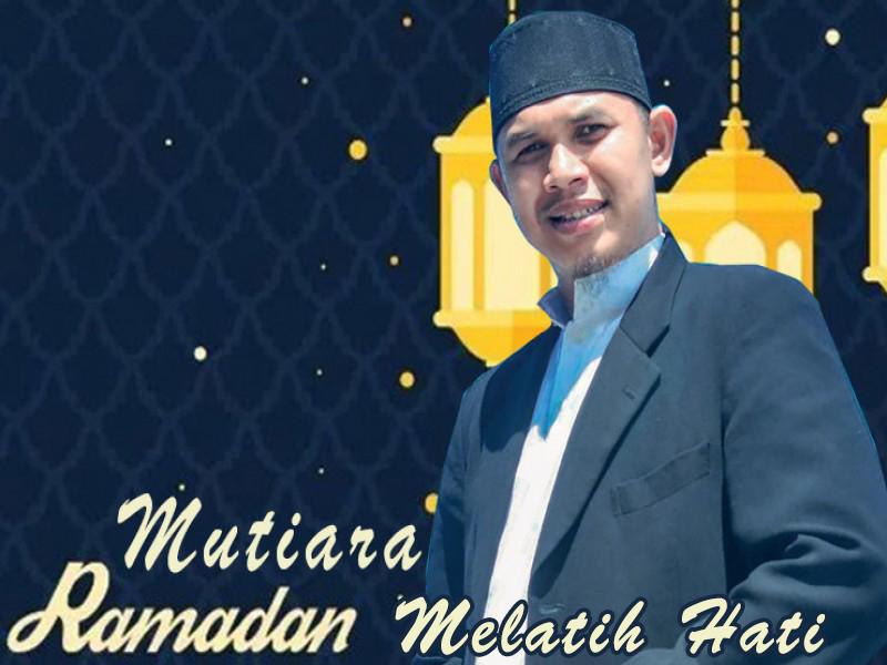 Mutiara Ramadhan Melatih Hati